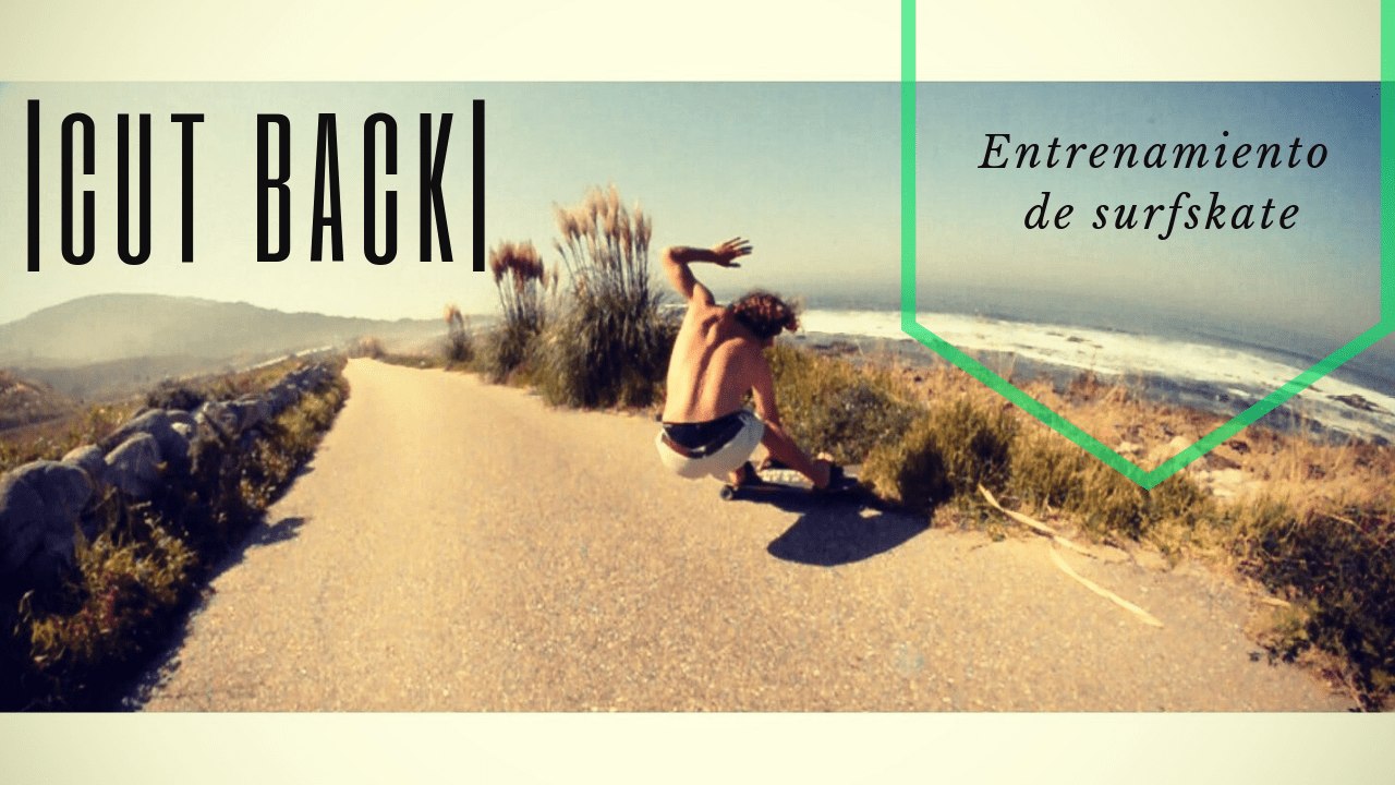 Entrenamiento de surfskate: El Cut back